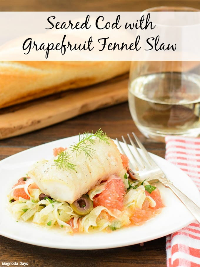 Seared Cod with Grapefruit Fennel Slaw | Magnolia Days