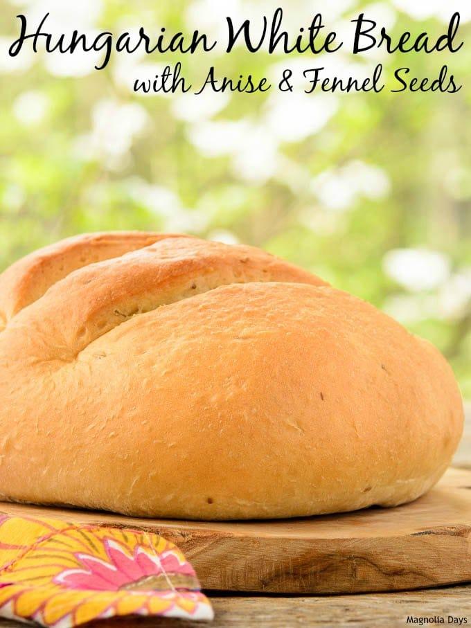 Hungarian White Bread | Magnolia Days
