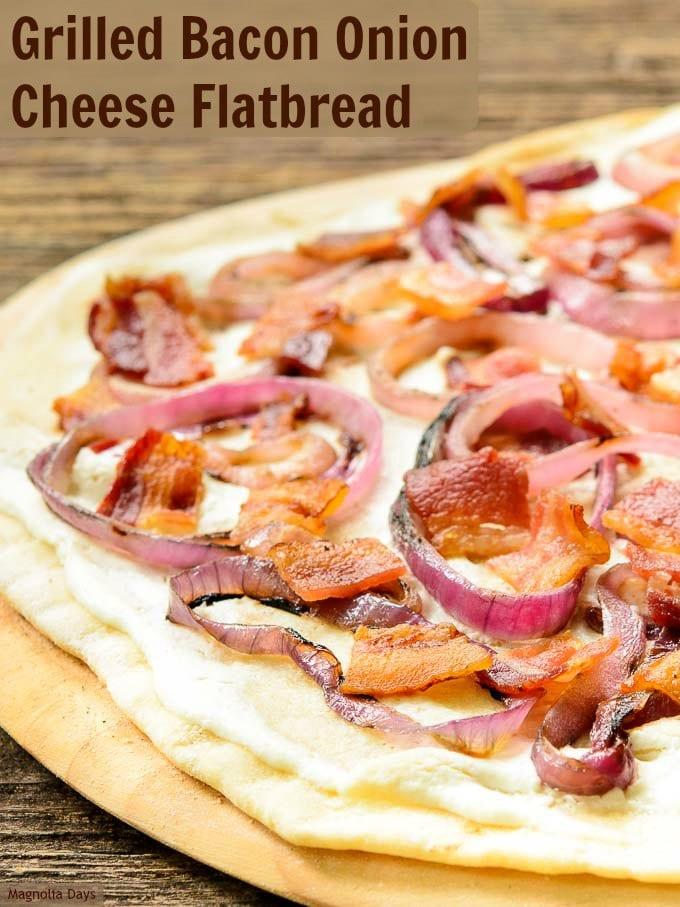 Grilled Bacon Onion Cheese Flatbread (Flammkuchen)   Magnolia Days