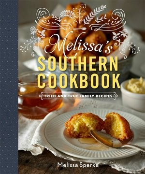 Melissa's Southern Cookbook, Tried-and-True Family Recipes by Melissa Sperka