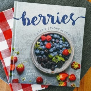 Berries: Sweet and Savory Recipes by Eliza Cross